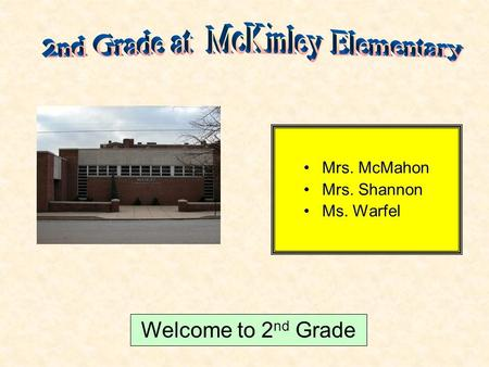 Mrs. McMahon Mrs. Shannon Ms. Warfel Welcome to 2 nd Grade.