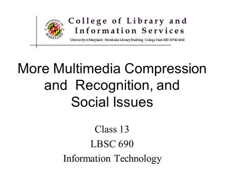 Class 13 LBSC 690 Information Technology More Multimedia Compression and Recognition, and Social Issues.