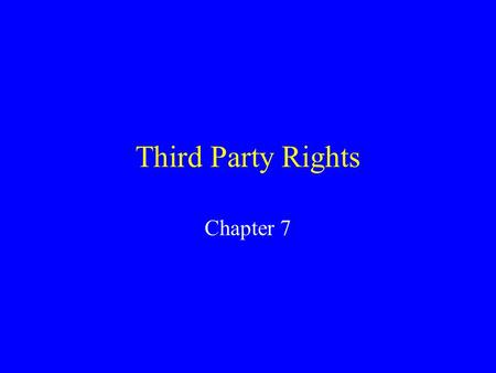 Third Party Rights Chapter 7. Introduction Only the Parties to a contract have rights and liabilities under the contract. Exceptions: Assignment or Delegation.