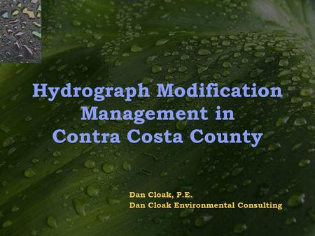 Hydrograph Modification Management in Contra Costa County Dan Cloak, P.E. Dan Cloak Environmental Consulting.