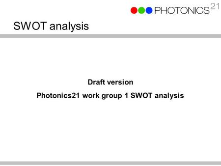 SWOT analysis Draft version Photonics21 work group 1 SWOT analysis.