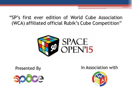 """SP's first ever edition of World Cube Association (WCA) affiliated official Rubik's Cube Competition"" In Association with Presented By."
