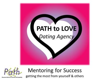 Mentoring for Success getting the most from yourself & others PATH to LOVE Dating Agency.