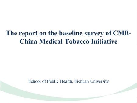 The report on the baseline survey of CMB- China Medical Tobacco Initiative School of Public Health, Sichuan University.