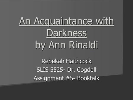 An Acquaintance with Darkness by Ann Rinaldi Rebekah Haithcock SLIS 5525- Dr. Cogdell Assignment #5- Booktalk.