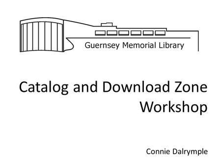 Catalog and Download Zone Workshop Connie Dalrymple.