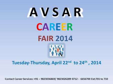 A V S A R CAREER FAIR 2014 Tuesday-Thursday, April 22 nd to 24 th, 2014 Contact Career Services: +91 – 9823036869/ 9823026289 0712 - 6656700 Ext:701 to.