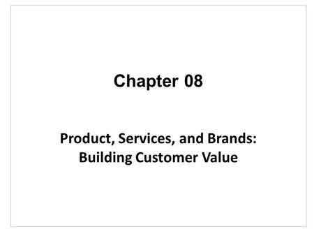 Chapter 08 Product, Services, and Brands: Building Customer Value.