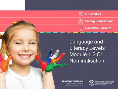 Language and Literacy Levels Module 1.2 C: Nominalisation.