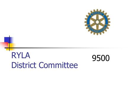 RYLA District Committee 9500. What is RYLA Rotary Youth Leadership Awards An Australian Initiative.