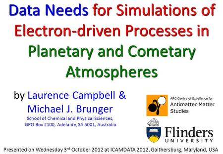 Data Needs for Simulations of Electron-driven Processes in Planetary and Cometary Atmospheres by Laurence Campbell & Michael J. Brunger School of Chemical.