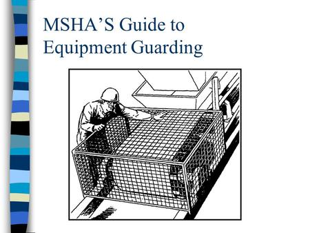 MSHA'S Guide to Equipment Guarding. Advantages of Using Expanded Metal or Sizing Screen n The components guarded can be inspected without removing the.