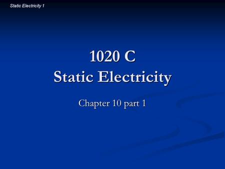 Static Electricity 1 1020 C Static Electricity Chapter 10 part 1.