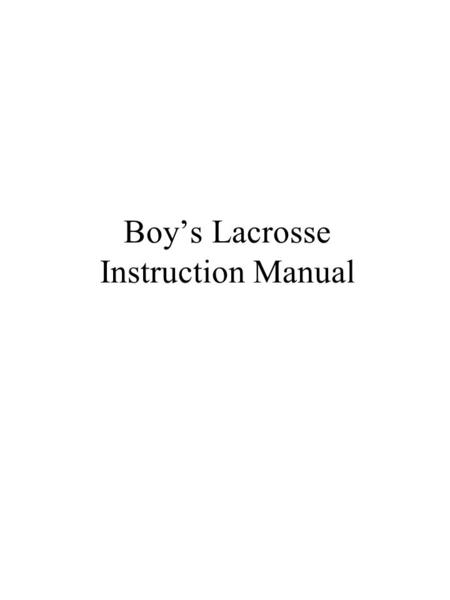 Boy's Lacrosse Instruction Manual. The Seven Basic Stick Skills The Exchange: –Critical to all other skill development-First skill taught –Place ball.