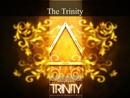 The Trinity. Note: Any videos in this presentation will only play online. After you download the slideshow, you will need to also download the videos.