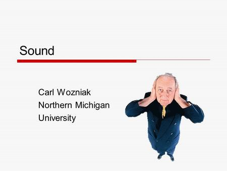 Sound Carl Wozniak Northern Michigan University. Some sound facts?  Sound is a mechanical wave which is created by vibrating objects and propagated through.