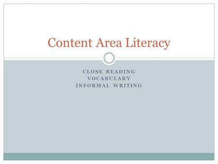 CLOSE READING VOCABULARY INFORMAL WRITING Content Area Literacy.