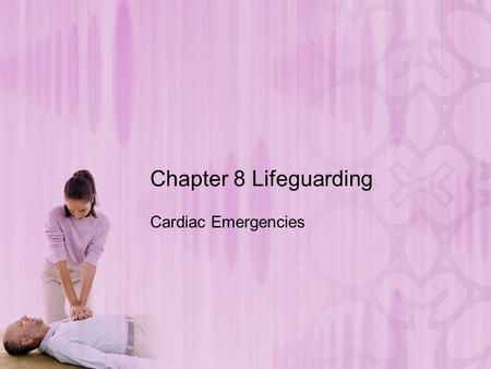 Chapter 8 Lifeguarding Cardiac Emergencies.