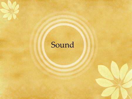 Sound Overview The Facts of Sound The Ear and Sound Sound Vocabulary Musical Instruments and Sound Doppler Effect.