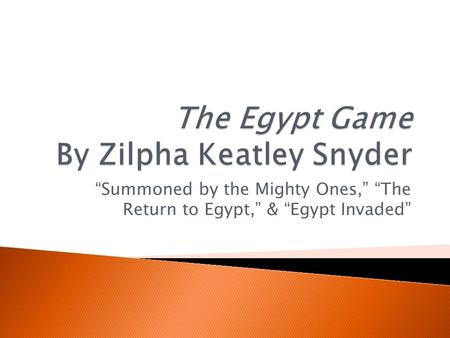 """Summoned by the Mighty Ones,"" ""The Return to Egypt,"" & ""Egypt Invaded"""