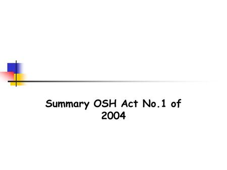 Summary OSH Act No.1 of 2004. 2 Strategies  OSH Act, R egulations,Approved Codes of Practice  OSH Authority (Policy, Standards, Advice)  OSH Agency.