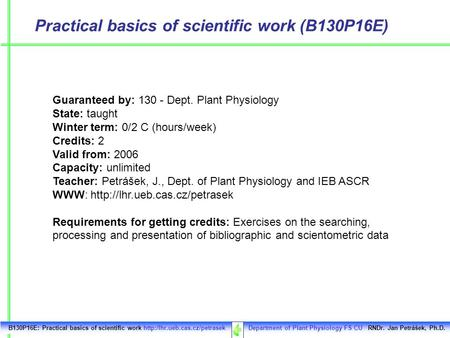 Practical basics of scientific work (B130P16E) Guaranteed by: 130 - Dept. Plant Physiology State: taught Winter term: 0/2 C (hours/week) Credits: 2 Valid.