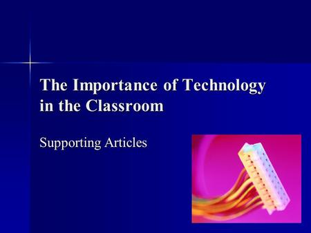 The Importance of Technology in the Classroom Supporting Articles.