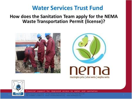 Water Services Trust Fund How does the Sanitation Team apply for the NEMA Waste Transportation Permit (license)? 11/1/20151.