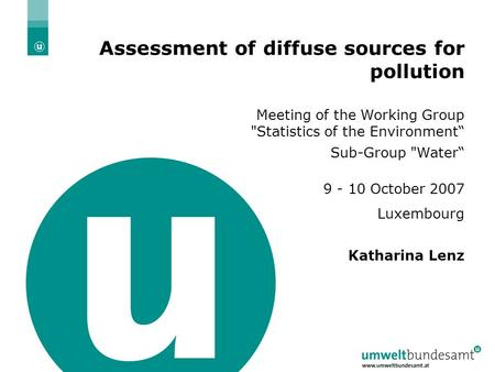 "01.11.2015| Folie 1 Assessment of diffuse sources for pollution Meeting of the Working Group Statistics of the Environment"" Sub-Group Water"" 9 - 10 October."