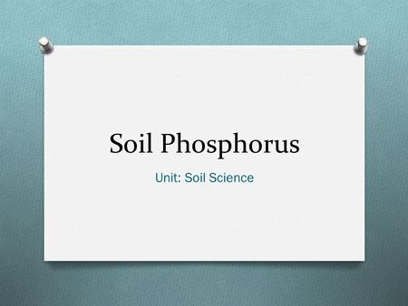Soil Phosphorus Unit: Soil Science.