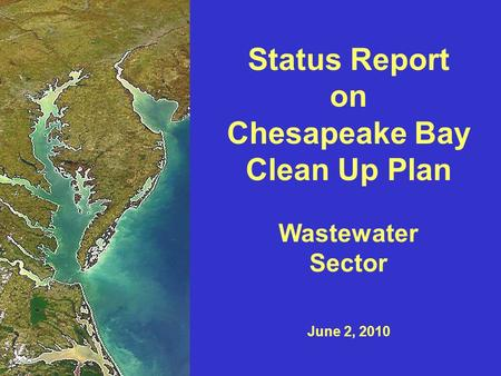 Status Report on Chesapeake Bay Clean Up Plan Wastewater Sector June 2, 2010.