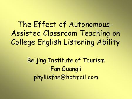 The Effect of Autonomous- Assisted Classroom Teaching on College English Listening Ability Beijing Institute of Tourism Fan Guangli
