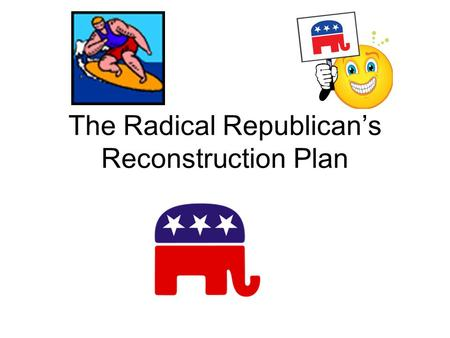 The Radical Republican's Reconstruction Plan. A New Reconstruction Plan In 1867, Radical Republicans started their reconstruction Act. They outlawed the.