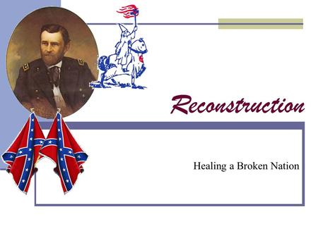 Reconstruction Healing a Broken Nation. Reconstruction Lincoln's Plan Pardon confederates who take a oath of loyalty to the U.S. Constitution 10% of voters.