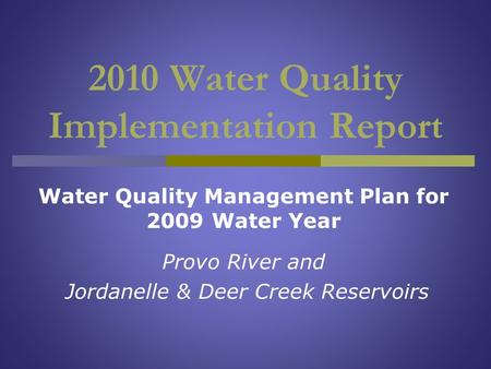 2010 Water Quality Implementation Report Water Quality Management Plan for 2009 Water Year Provo River and Jordanelle & Deer Creek Reservoirs.