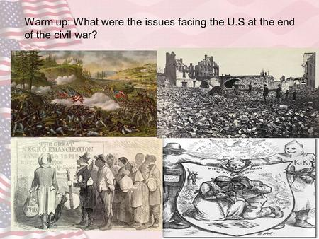 Warm up: What were the issues facing the U.S at the end of the civil war?