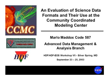 Marlo Maddox Code 587 Advanced Data Management & Analysis Branch HDF/HDF-EOS Workshop VII - Silver Spring, MD September 23 – 25, 2003 An Evaluation of.