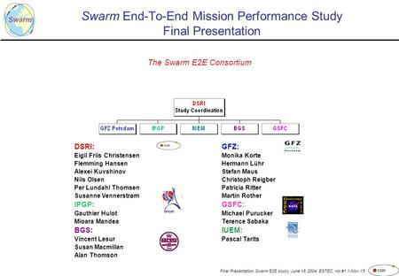 Final Presentation, Swarm E2E study, June 18, 2004, ESTEC, nio #1 1-Nov-15 Swarm End-To-End Mission Performance Study Final Presentation The Swarm E2E.