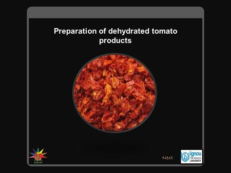 Preparation of dehydrated tomato products Next. Drying is the oldest known method of preserving food. Dehydration is the process of slowly removing water.