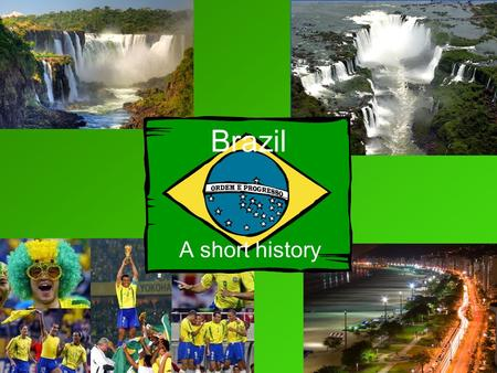 Brazil A short history. Pre - Colonial Brazil developed culturally over many centuries Two theories of how the first people arrived in Brazil: –Migrated.