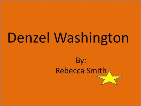 Denzel Washington By: Rebecca Smith. Basic Information Born: December 28, 1954 In Mount Vernon, New York Father: Denzel Hayes Washington Sr. Mother: Lennis.