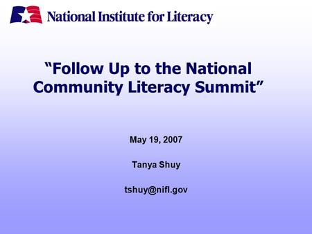 """Follow Up to the National Community Literacy Summit"" May 19, 2007 Tanya Shuy"