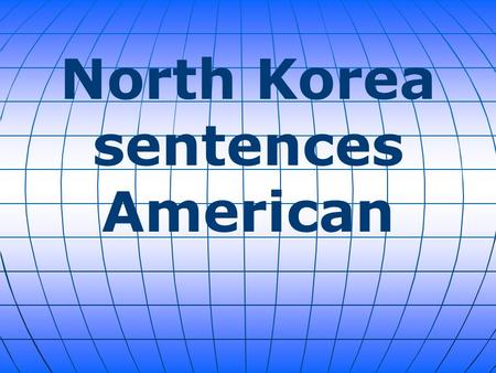 North Korea sentences American. American citizen Matthew Todd Miller was convicted this weekend of committing acts hostile to North Korea and sentenced.