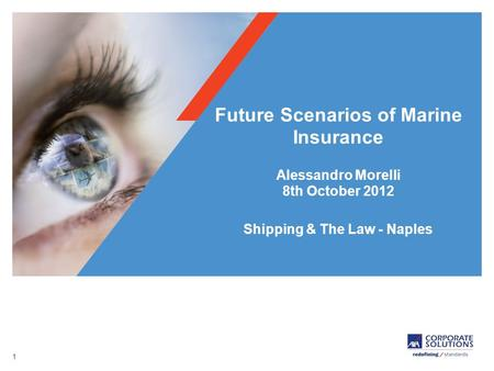 1 Future Scenarios of Marine Insurance Alessandro Morelli 8th October 2012 Shipping & The Law - Naples.