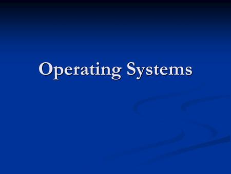 Operating Systems. Overview What is an Operating System (OS) What is an Operating System (OS) What Operating Systems do. What Operating Systems do. Operating.