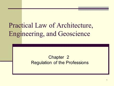 1 Practical Law of Architecture, Engineering, and Geoscience Chapter 2 Regulation of the Professions.