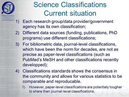 Science Classifications Current situation 1)Each research group/data provider/government agency has its own classification; 2)Different data sources (funding,