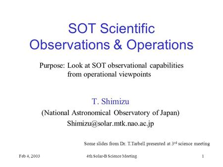 Feb 4, 20034th Solar-B Science Meeting1 SOT Scientific Observations & Operations T. Shimizu (National Astronomical Observatory of Japan)