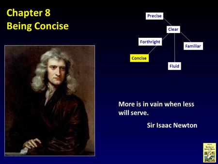 Chapter 8 Being Concise More is in vain when less will serve. Sir Isaac Newton Concise Familiar Clear Fluid Precise Forthright.