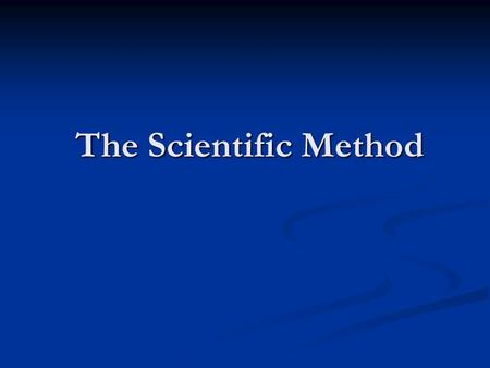 The Scientific Method The Scientific Method. What is Science? The knowledge obtained by observing natural events and conditions in order to discover facts.